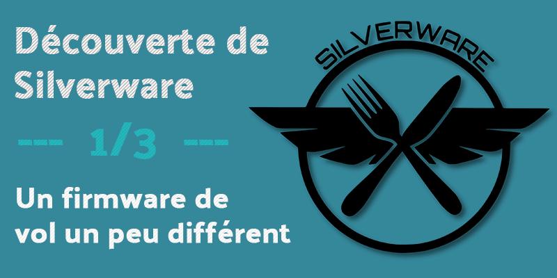 Découverte de Silverware | Un firmware de vol un peu différent